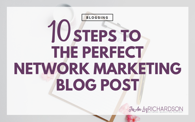 10 Steps To The Perfect Network Marketing Blog Post