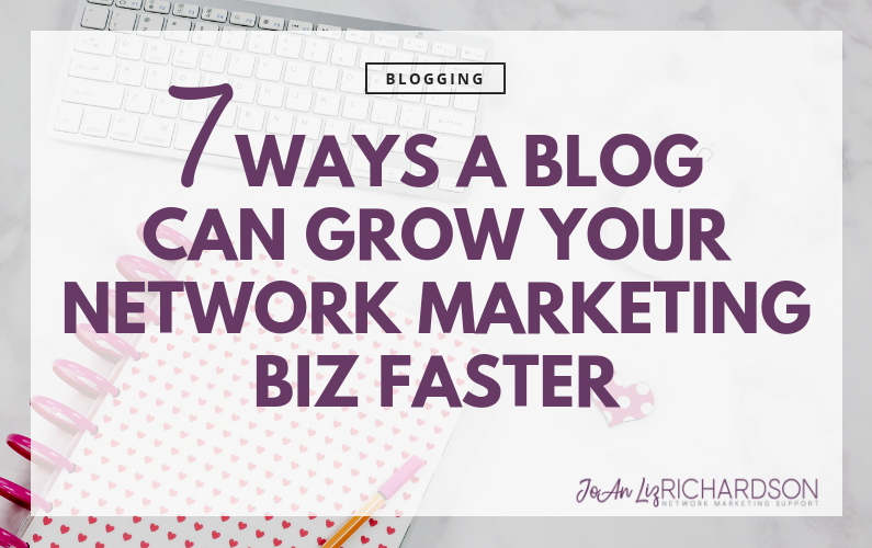 7 Ways A Blog Can Grow Your Network Marketing Biz Faster