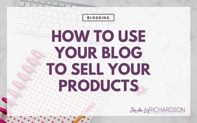 How To Use Your Blog To Sell Your Products
