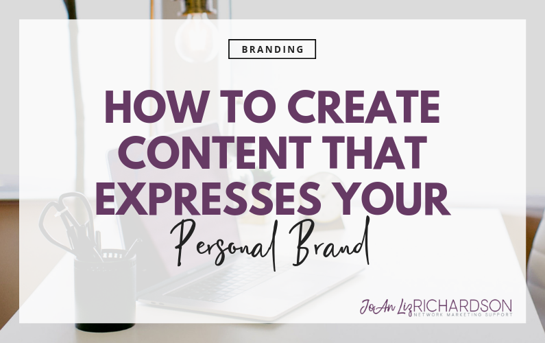 How to Create Content That Expresses Your Personal Brand