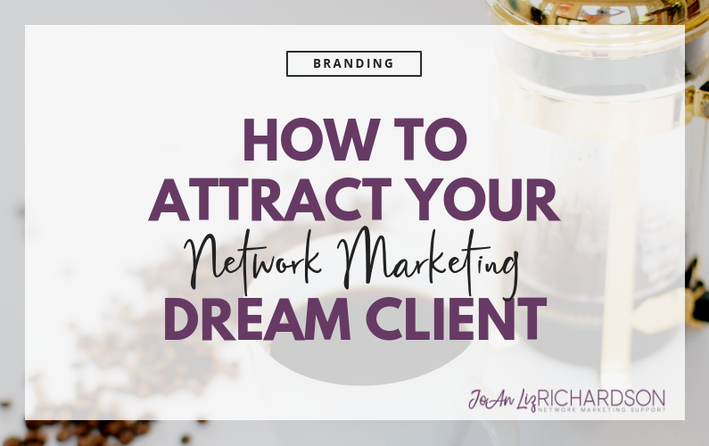 How to Attract Your Network Marketing Dream Client