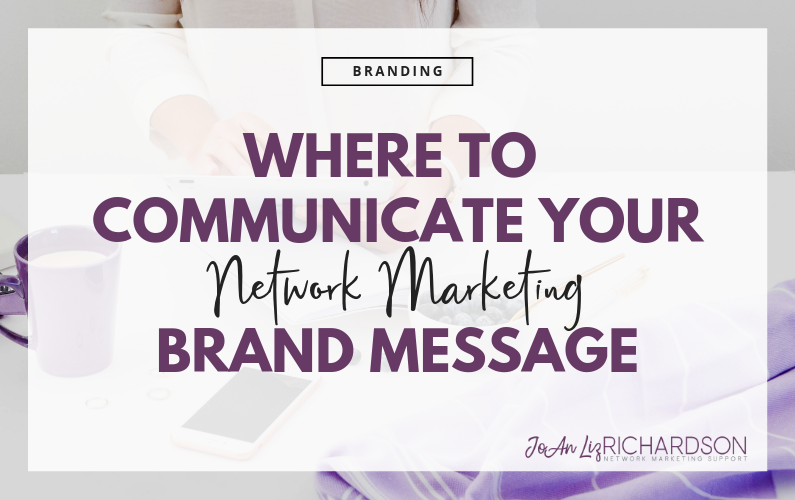 Where to Communicate Your Network Marketing Brand Message